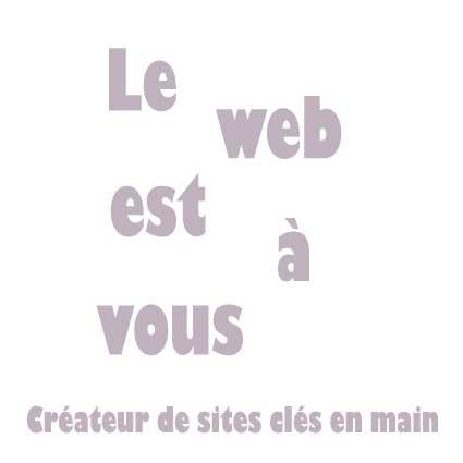 Le web est a vous